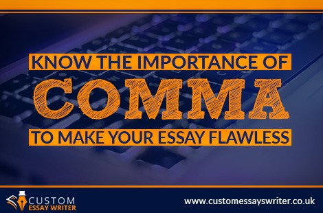Know The Importance Of Comma To Make Your Essay Flawless