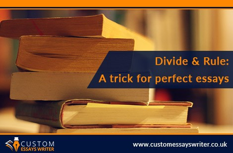 Divide & Rule: A Trick For Perfect Essays