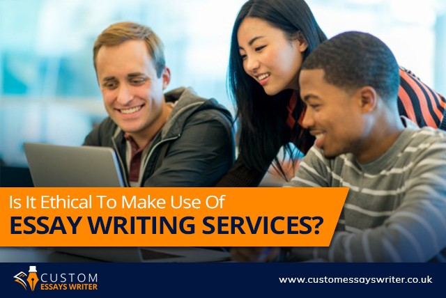 Is it Ethical To Make Use Of Essay Writing Services?