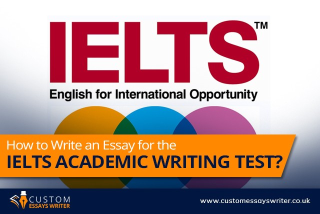 How to Write an Essay for the IELTS Academic Writing Test?