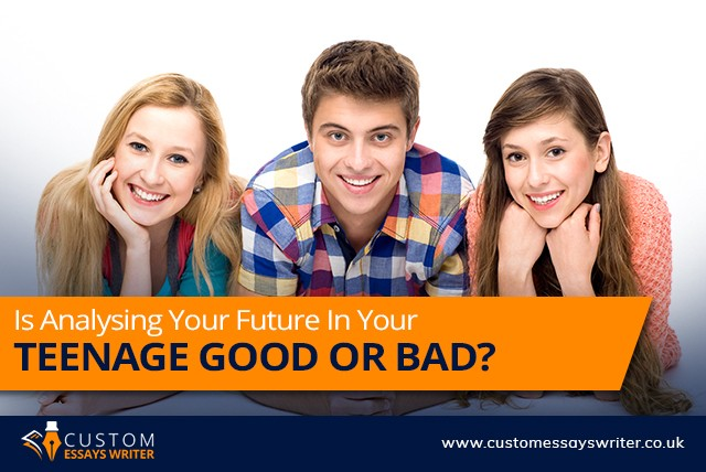 Is Analysing Your Future In Your Teenage Good Or Bad?