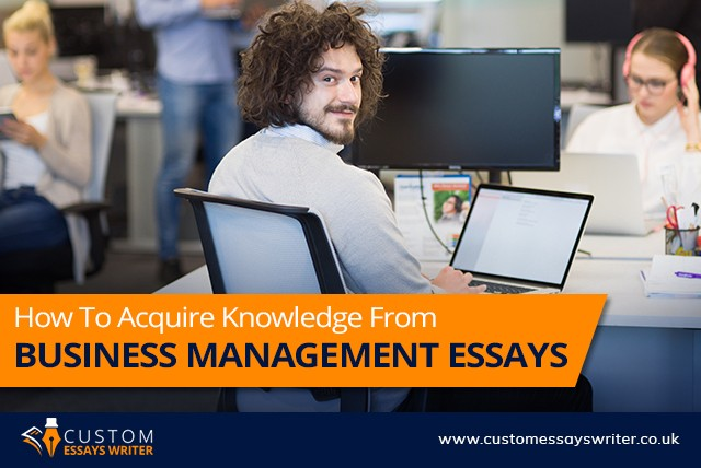 How To Acquire Knowledge From Business Management Essay  Custom  How To Acquire Knowledge From Business Management Essay
