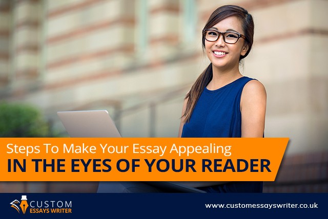 Steps To Make Your Essay Appealing In the Eyes of Your Reader