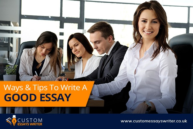 Ways And Tips To Write A Good Essay
